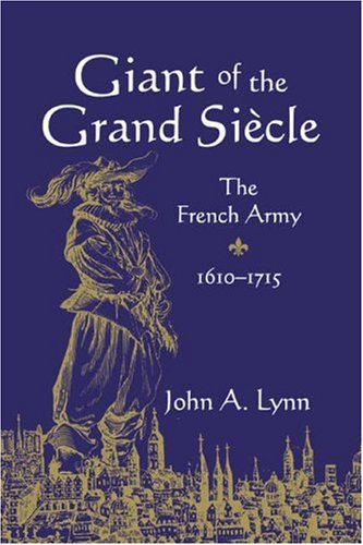 Giant of the Grand Siecle: The French Army, 1610-1715 von Cambridge University Press