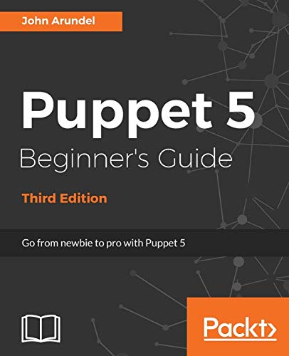 Puppet 5 Beginner's Guide - Third Edition: Go from newbie to pro with Puppet 5 (English Edition) von Packt Publishing