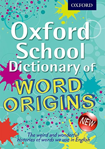 Oxford School Dictionary of Word Origins (Oxford Dictionary)