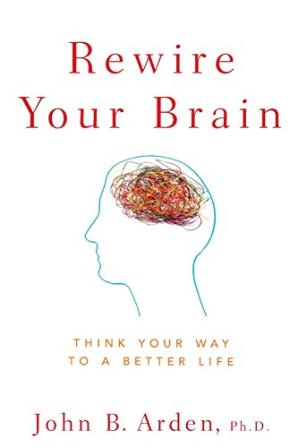Rewire Your Brain: Think Your Way to a Better Life von Wiley