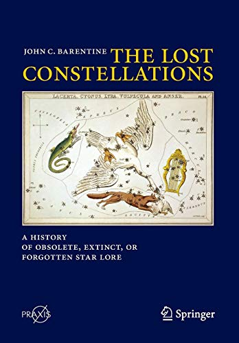 The Lost Constellations: A History of Obsolete, Extinct, or Forgotten Star Lore (Springer Praxis Books) von Springer
