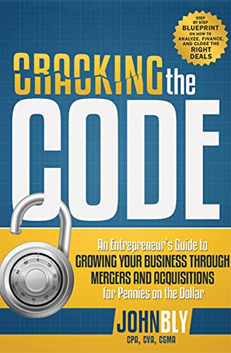 Cracking the Code: An Entrepreneur's Guide to Growing Your Business Through Mergers and Acquisitions for Pennies on the Dollar von ADVANTAGE MEDIA GROUP