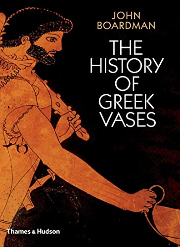 The History of Greek Vases: Potters, Painters and Pictures von Thames & Hudson