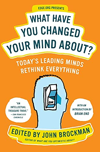 What Have You Changed Your Mind About?: Today's Leading Minds Rethink Everything (Edge Question Series) von Harper Perennial