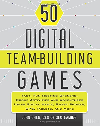 50 Digital Team-Building Games: Fast, Fun Meeting Openers, Group Activities and Adventures using Social Media, Smart Phones, GPS, Tablets, and More von Wiley