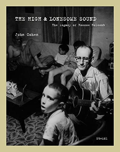 The High and Lonesome Sound: The Legacy of Roscoe Holcomb