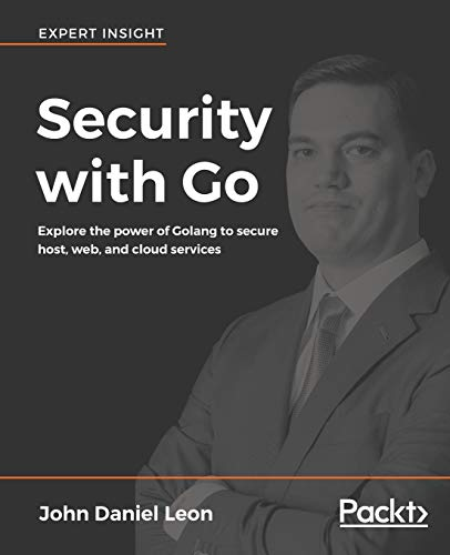 Security with Go: Explore the power of Golang to secure host, web, and cloud services (English Edition) von Packt Publishing