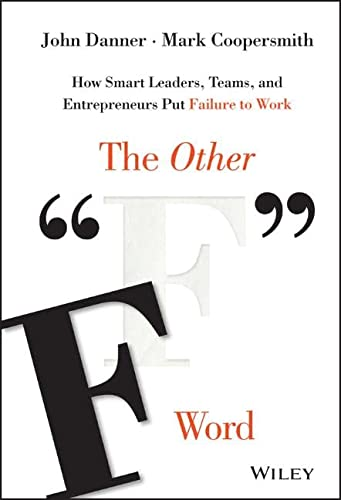 "The Other ""F"" Word: How Smart Leaders, Teams, and Entrepreneurs Put Failure to Work von Wiley"