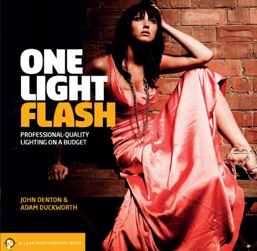 One Light Flash: Professional-Quality Lighting on a Budget (Lark Photography Book (Paperback)) von Lark Books (NC)
