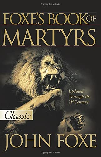 Foxe's Book of Martyrs: 2000 Years of Martyrdom (Pure Gold Classics)