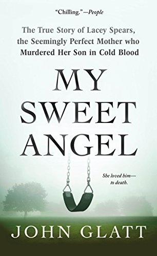 My Sweet Angel: The True Story of Lacey Spears, the Seemingly Perfect Mother Who Murdered Her Son in Cold Blood von ST MARTINS PR