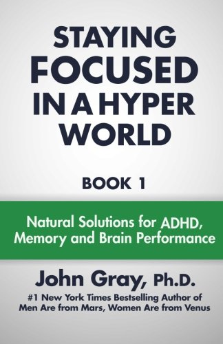 Staying Focused In A Hyper World: Book 1; Natural Solutions For ADHD, Memory And Brain Performance von MarsVenus