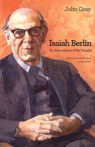 Gray, J: Isaiah Berlin: An Interpretation of His Thought von Princeton University Press