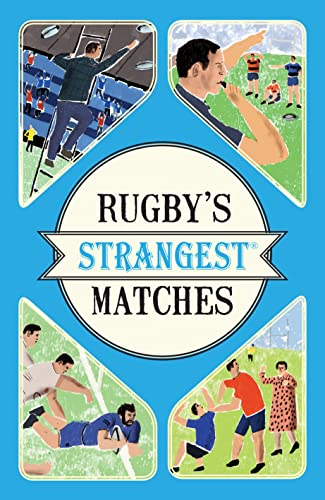 Rugby's Strangest Matches: Extraordinary but true stories from over a century of rugby von Pavilion Books