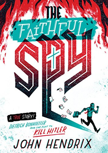The Faithful Spy: Dietrich Bonhoeffer and the Plot to Kill Hitler von Abrams & Chronicle Books