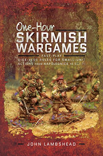 One-hour Skirmish Wargames: Fast-play Dice-less Rules for Small-unit Actions from Napoleonics to Sci-Fi von Pen & Sword Books Ltd