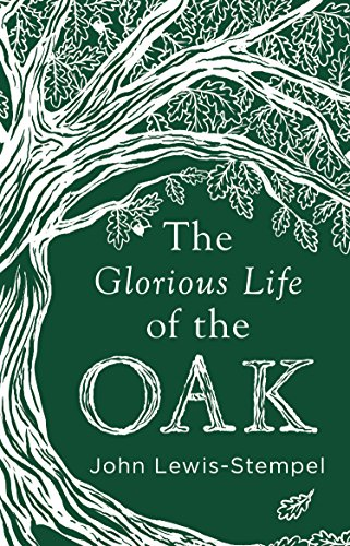 The Glorious Life of the Oak von Transworld Publishers Ltd