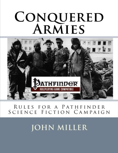 Conquered Armies: Rules for a Pathfinder Science Fiction Campaign (Conquered Armies Campaign) von CreateSpace Independent Publishing Platform