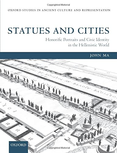 Statues and Cities: Honorific Portraits and Civic Identity in the Hellenistic World (Oxford Studies in Ancient Culture and Representation) von Oxford University Press