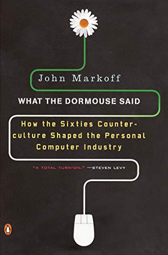 What the Dormouse Said: How the Sixties Counterculture Shaped the Personal ComputerIndustry
