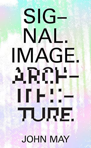 Signal. Image. Architecture. von COLUMBIA BOOKS ON ARCHITECTURE