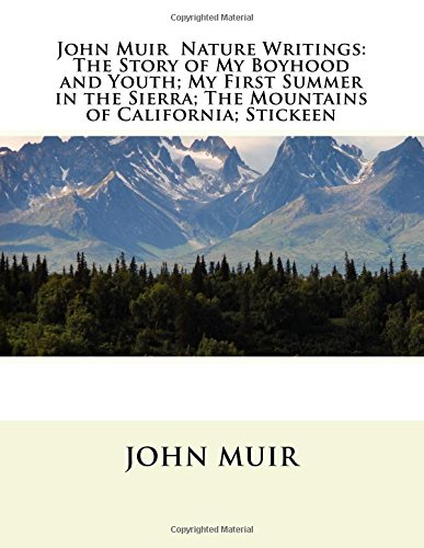 John Muir : Nature Writings: The Story of My Boyhood and Youth; My First Summer in the Sierra; The Mountains of California; Stickeen; Essays von CreateSpace Independent Publishing Platform