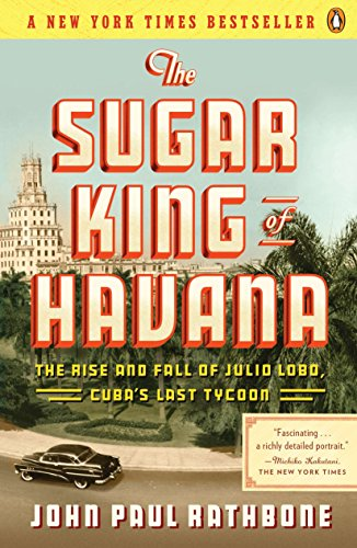 The Sugar King of Havana: The Rise and Fall of Julio Lobo, Cuba's Last Tycoon von Penguin Books