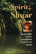 Spirit of the Shuar: Wisdom from the Last Unconquered People of the Amazon von Destiny Books