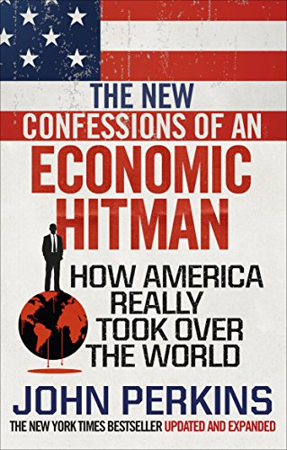 The New Confessions of an Economic Hit Man: How America really took over the world von Random House UK Ltd