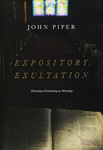 Expository Exultation: Christian Preaching as Worship von Crossway Books