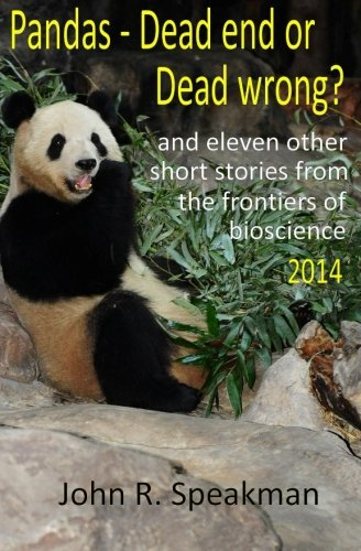 Pandas - dead end or dead wrong? and eleven other short stories from the frontiers of bioscience 2014 von CreateSpace Independent Publishing Platform