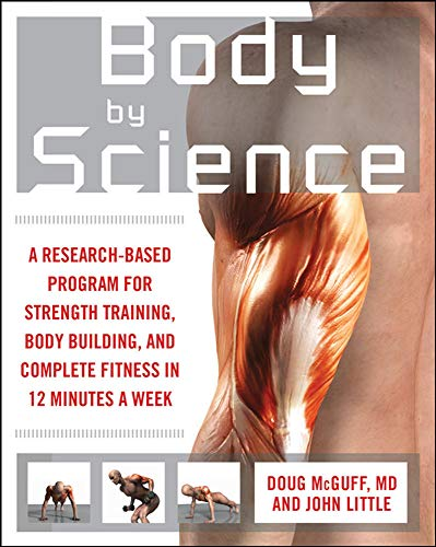 Body by Science: A Research Based Program for Strength Training, Body building, and Complete Fitness in 12 Minutes a Week: A Research Based Program to Get the Results You Want in 12 Minutes a Week von McGraw-Hill Education Ltd