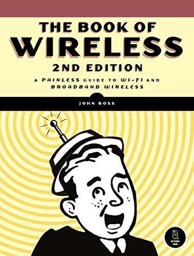The Book of Wireless, 2nd Edition: A Painless Guide to Wi-Fi and Broadband Wireless von No Starch Press