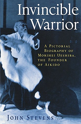Invincible Warrior: Pictorial Biography of Morihei Ueshiba (Pictorial Biography of Morihei Ueshiba, Founder of Aikido) von Shambhala