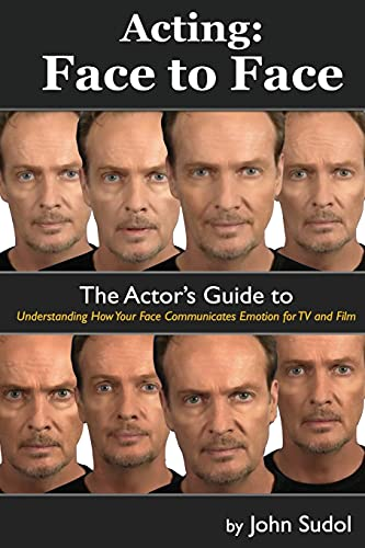 Acting Face to Face: The Actor's Guide to Understanding how Your Face Communicates Emotion for TV and Film (Language of the Face, Band 1) von CreateSpace Independent Publishing Platform