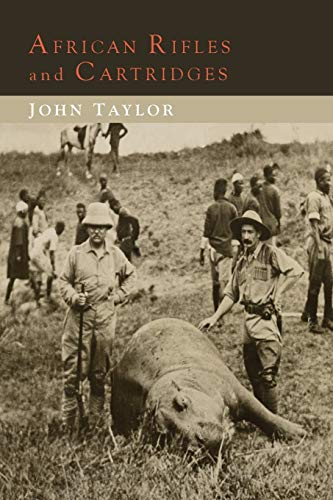 Taylor, J: African Rifles and Cartridges: The Experiences and Opinions of a Professional Ivory Hunter von Martino Fine Books