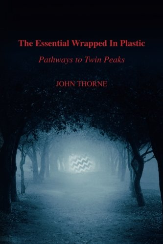 The Essential Wrapped In Plastic: Pathways to Twin Peaks von John/Thorne