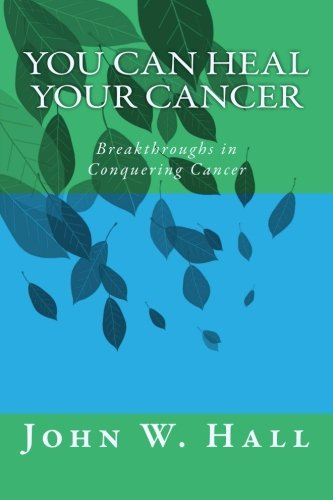 You CAN Heal Your Cancer: Breakthroughs in Conquering Cancer von CreateSpace Independent Publishing Platform