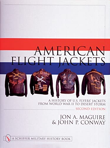 American Flight Jackets, Airmen and Aircraft: A History of U.S. Flyers' Jackets from World War I to Desert Storm (Schiffer Military/Aviation History)