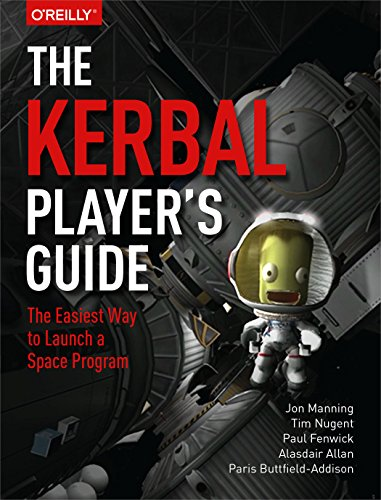 Kerbal Space Program: Ultimate Player's Guide von O'Reilly UK Ltd.