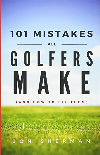 101 Mistakes All Golfers Make (and how to fix them) von Practical Golf, Inc.