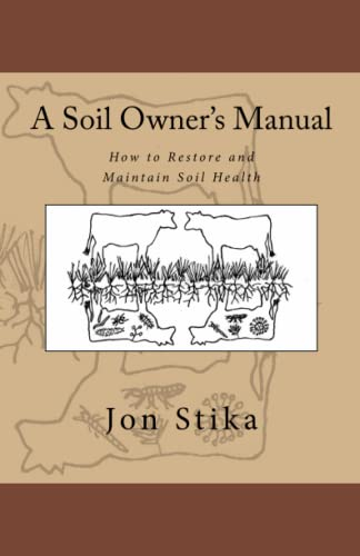 A Soil Owner's Manual: How to Restore and Maintain Soil Health von CreateSpace Independent Publishing Platform