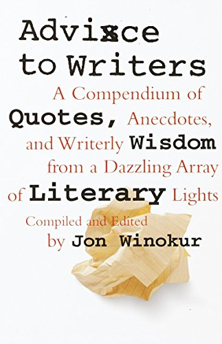 Advice to Writers: A Compendium of Quotes, Anecdotes, and Writerly Wisdom from a Dazzling Array of Literary Lights von Vintage