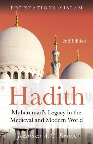 Hadith: Muhammad's Legacy in the Medieval and Modern World (Foundations of Islam) von Oneworld Publications