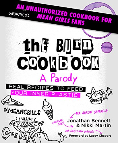 The Burn Cookbook: An Unofficial Unauthorized Cookbook for Mean Girls Fans