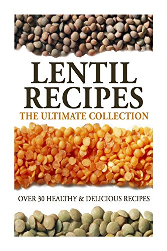 Lentil Recipes: The Ultimate Collection: Over 30 Healthy & Delicious Recipes von CreateSpace Independent Publishing Platform