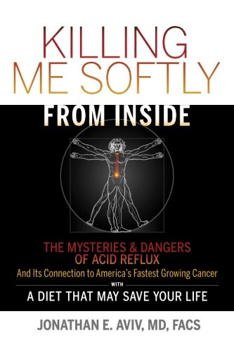 Killing Me Softly From Inside: The Mysteries & Dangers Of Acid Reflux And Its Connection To America's Fastest Growing Cancer With A Diet That May Save Your Life von CreateSpace Independent Publishing Platform