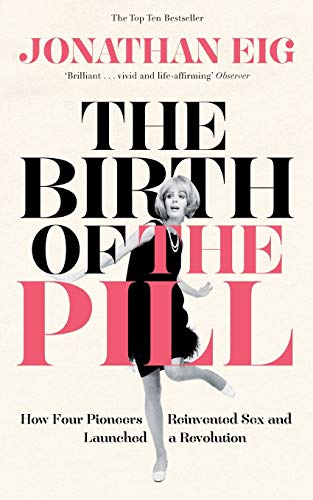 The Birth of the Pill: How Four Pioneers Reinvented Sex and Launched a Revolution von Pan