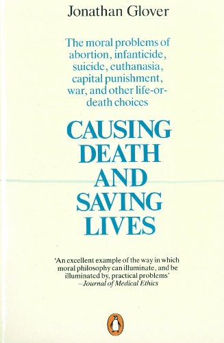 Causing Death and Saving Lives: The Moral Problems of Abortion, Infanticide, Suicide, Euthanasia, Capital Punishment, War and Other Life-or-death Choices von Penguin