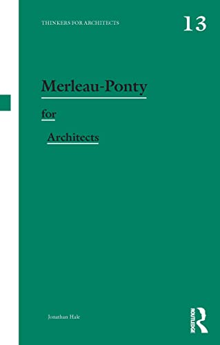 Merleau-Ponty for Architects (Thinkers for Architects, Band 13)